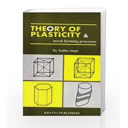 Theory of Plasticity and Metal Forming Processes by Sadhu Singh Book-8174090509
