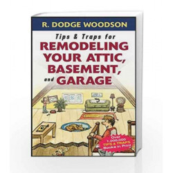 Tips & Traps for Remodeling Your Attic, Basement, and Garage (Tips and Traps) by Roger Woodson Book-9780071475570
