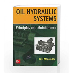 OIL HYDRAULIC SYSTEMS: PRINCIPLES AND MAINTENANCE by S Majumdar Book-9780074637487