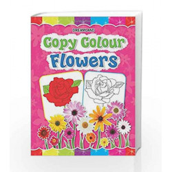 Copy Colour: Flowers (Copy Colour Books) by Dreamland Publications Book-9781730174766