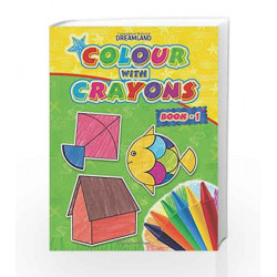 Colour with Crayons - Part 1 by Dreamland Publications Book-9781730175060