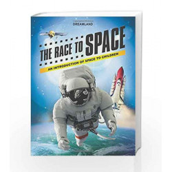 The Race to Space : An Introduction of Space to Children by Dreamland Publications Book-9781730199080