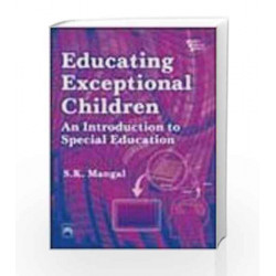 Educating Exceptional Children: An Introduction to Special Education by Mangal S.K Book-9788120332843
