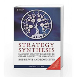 Strategy Synthesis Managing Strategy Paradoxes to Create Competitive Advantage by Bob De Wit Book-9788131525609