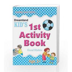 1st Activity Book - Good Habit: Good Habits (Kid\'s Activity Books) by Dreamland Publications Book-9788184513660