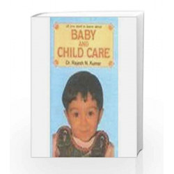 All You Need to Know About Baby and Child Care by Rajesh N. Kumar Book-9788185674100