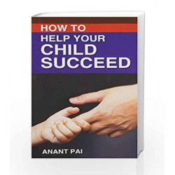How to Help Your Child Succeed by Anant Pai Book-9788185944210