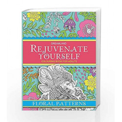 Rejuvenate Yourself - Floral Patterns by Dreamland Publications Book-9789350899472