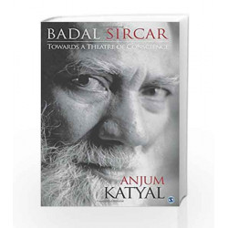Badal Sircar: Towards a Theatre of Conscience by Anjum Katyal Book-9789351503705