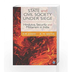 State and Civil Society under Siege: Hindutva, Security and Militarism in India by P M Joshy Book-9789351503842
