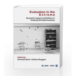 Evaluation in the Extreme: Research, Impact and Politics in Violently Divided Societies by Kenneth Bush Book-9789351503941