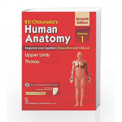 B.D.Chaurasia's Human Anatomy : Regional and Applied Dissection and Clinical Volome 1 : Upper Limb and Thorax by Chaurasia