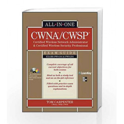 CWNA Certified Wireless Network Administrator & CWSP Certified Wireless Security Prof All in One Exam Guide by Tom Carpenter
