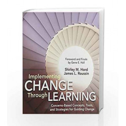 Implementing Change Through Learning: Concerns Based Concepts, Tools and Strategies for Guiding Change by DAMODARA Book