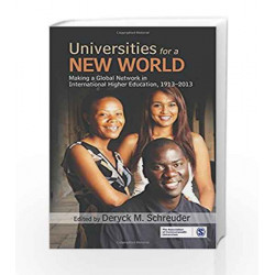 Universities for a New World: Making a Global Network in International Higher Education, 1913-2013 by Deryck M Schreuder Book
