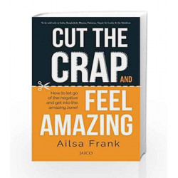 CUT THE CRAP AND FEEL AMAZING (FIRST EDITION, 2015) by AILSA FRANK Book-9788184958072