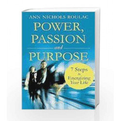 Power, Passion, and Purpose: 7 Steps to Energize Your Life by Ann Nichols Roulac Book-9788179926857