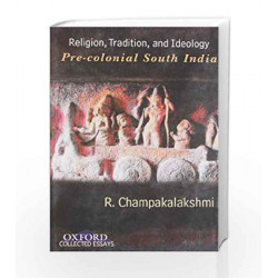 Religion, Tradition and Ideology: Pre-Colonial South India by CHAMPAKALA XMI Book-9780198070597