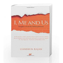 I, Me and Us: Insights of an Ex-Schizophrenic: 1 by Ganesh N. Rajan Book-9789385152139