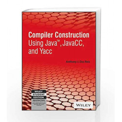 Compiler Construction using Java, JavaCC and YACC (WILEY-IEEE) by ANTHONY J.DOS REIS Book-9788126556182