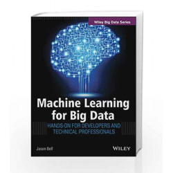 Machine Learning for Big Data: Hands-On for Developers and Technical Professionals by BELL Book-9788126553372