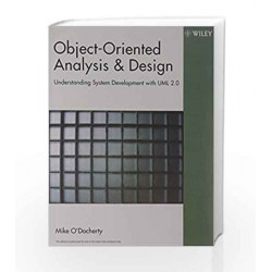 Object-Oriented Analysis & Design: Understanding System Development with UML 2.0 by Mike O'Docherty Book-9788126506064