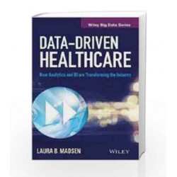 Data-Driven Healthcare: How Analytics and BI are Transforming the Industry (WILEY Big Data Series) by LAURA Book-9788126554164