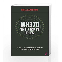 MH370 - The Secret Files: At Last¦ The Truth Behind the Greatest Aviation Mystery of All Time by MANJUL