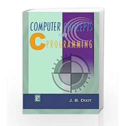 Computer Concepts and C Programming by J.B. Dixit Book-9788170081135