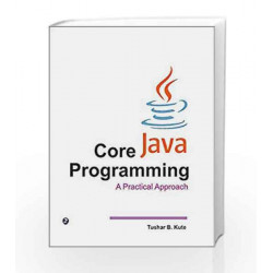 Core Java Programming-A Practical Approach by Tushar B. Kute Book-9789383828296