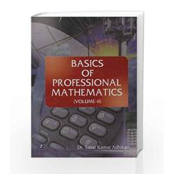 Basics of Professional Mathematics - Vol. 2 by Sanat Kumar Adhikari Book-9788131803639