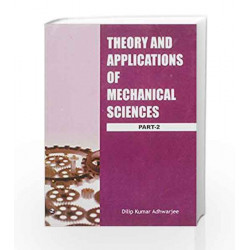 Theory and Applications of Mechanical Sciences - Part 2 by Dilip Kumar Adhwarjee Book-9788131805152