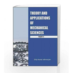 Theory and Applications of Mechanical Sciences - Part 1 by Dilip Kumar Adhwarjee Book-9788131805398