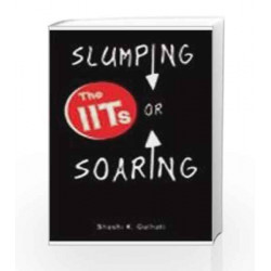 The IITs: Slumping or Soaring by Shashi K. Gulhati Book-9781403931610