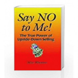 Say No To Me: The True Power of Upside-Down Selling by Alice Wheaton Book-9780230630017