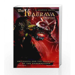 The Kaurava Empire: Volume One: Abhimanyu and the Conquest of the Chakravyuha (Campfire Graphic Novels)