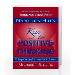 Napoleon Hill's Keys to Positive Thinking: 10 Steps to Health, Wealth and Success (Reprint) by PANDEY CHATURVEDI
