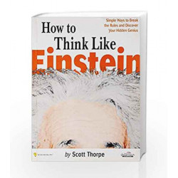 How to Think Like Einstein: Simple Ways to Break the Rules and Discover Your Hidden Genius by  Book-9788177227918